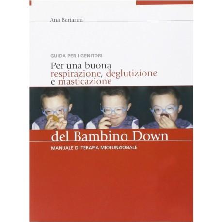 Per una buona respirazione, deglutizione e masticazione del bambino down. Manuale di terapia miofunzionale